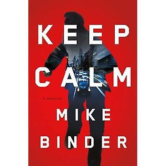 Keep Calm - A Thriller by Mike Binder - 9781627793476 Book