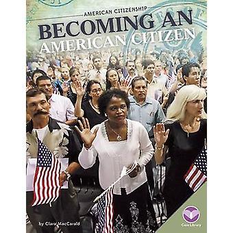 Becoming an American Citizen by Clara Maccarald - 9781680782400 Book