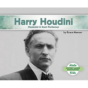 Harry Houdini - Illusionist & Stunt Performer by Grace Hansen - 978168