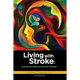 Living with Stroke - A Guide for Patients and Their Families by Seneli
