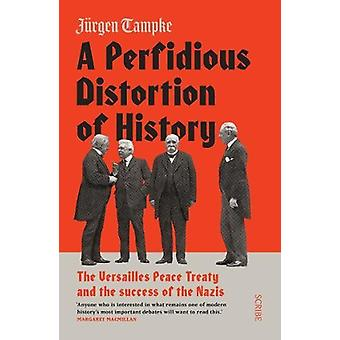 A Perfidious Distortion of History - the Versailles Peace Treaty and t