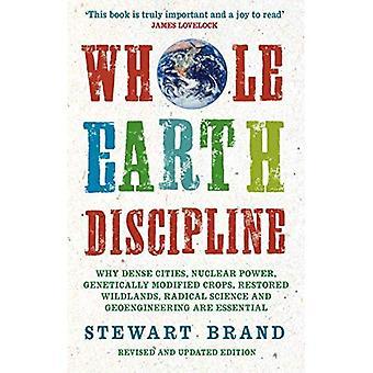 Ganzer Erddisziplin: Warum dichte Städte, Kernkraft, transgene Kulturen, restaurierte Wildlands, Radikale Wissenschaft und Geoengineering notwendig sind