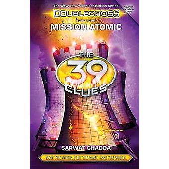 Mission Atomic (the 39 Clues - Doublecross Book 4) by Sarwat Chadda -