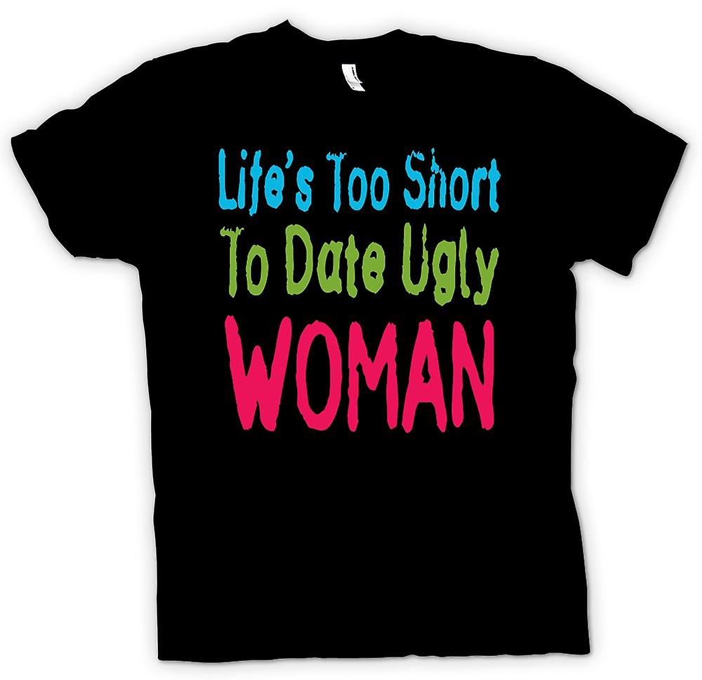 Mens T-shirt - Life Too Short To Date Ugly Women - Quote