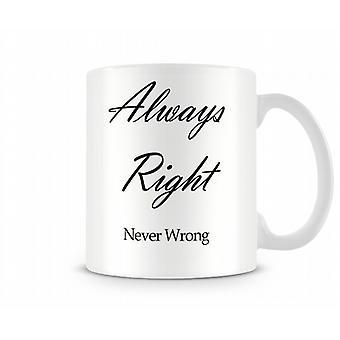 Always Right Never Wrong Printed Mug