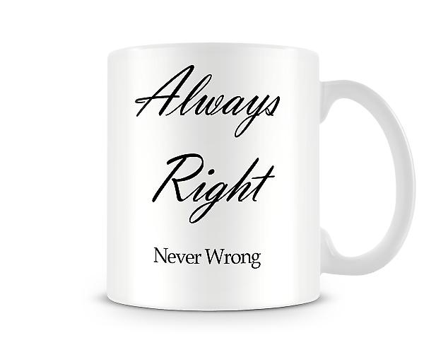 Always Right Never Wrong Printed Mug