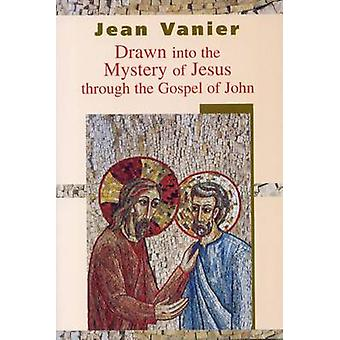 Drawn into the Mystery of Jesus Through the Gospel of John by Jean Va