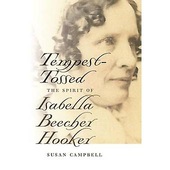 Tempest-Tossed - The Spirit of Isabella Beecher Hooker by Susan Campbe