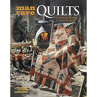 Man Cave Quilts - 7 Masculine Designs by Rochelle Martin by Rochelle M