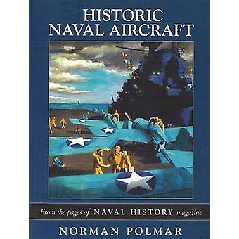 Historic Naval Aircraft - From the Pages of Naval History Magazine by