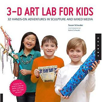 3D Art Lab for Kids - 32 Adventures in Sculpture and Mixed Media by Su