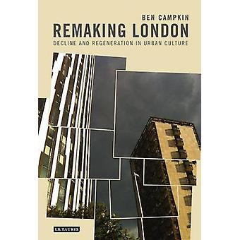 Remaking London - Decline and Regeneration in Urban Culture by Ben Cam