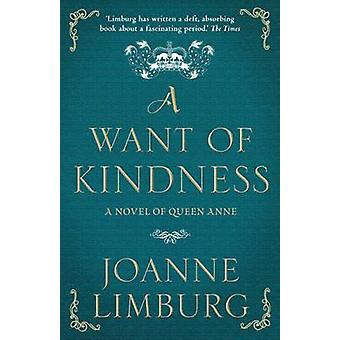 A Want of Kindness - A Novel of Queen Anne (Main) by Joanne Limburg -