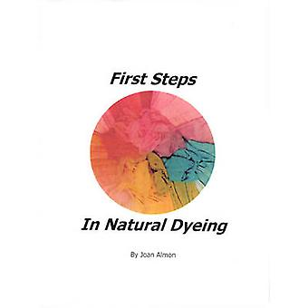 First Steps In Natural Dyeing by Joan Almon - 9781936849109 Book