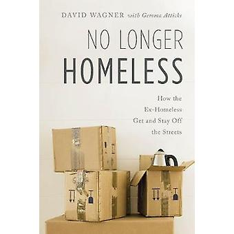 No Longer Homeless - How the Ex-Homeless Get and Stay Off the Streets