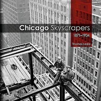Chicago Skyscrapers - 1871-1934 by Thomas Leslie - 9780252037542 Book