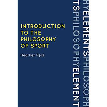 Introduction to the Philosophy of Sport by Heather Reid - 97807425706