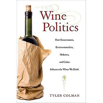 Wine Politics - How Governments - Environmentalists - Mobsters - and C