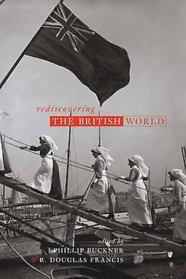 Rougeiscovebague the British World by Phillip A. Buckner - Bettina Bradb