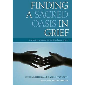 Finding a Sacred Oasis in Grief - A Resource Manual for Pastoral Care