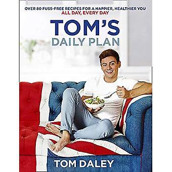 Toms Tagesplan: über 80 unkompliziert Rezepte für ein glücklicheres, gesünderes Sie. Ganzen Tag, jeden Tag.