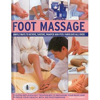 Foot Massage: Simple Ways to Revive, Soothe, Pamper and Feel Fabulous All Over: Amazing Reflexology Techniques to Recharge Your Body and Improve Your Health, with 300 Photographs