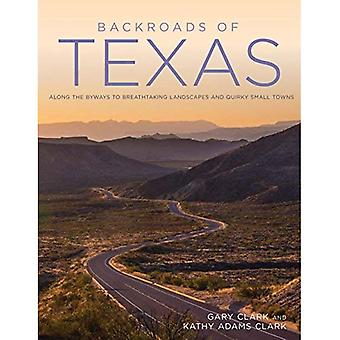 Backroads of Texas: Along the Byways to Breathtaking Landscapes and Quirky Small� Towns (Backroads)