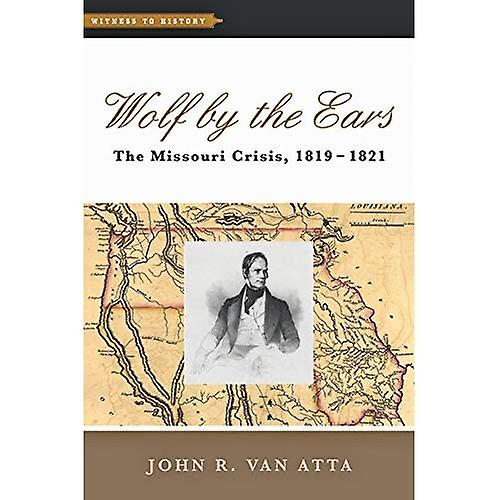 Wolf by the Ears  The Missouri Crisis, 1819-1821 (Witness to History)