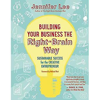 Building Your Business the Right-brain Way: Sustainable Success for the Creative Entrepreneur