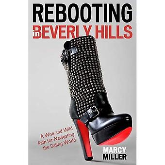 Rebooting in Beverly Hills: A Wise and Wild Path for Navigating the Dating World