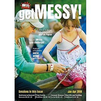 Get Messy! January-April 2018: Session material, news, stories and inspiration for the Messy Church community (Get Messy!)