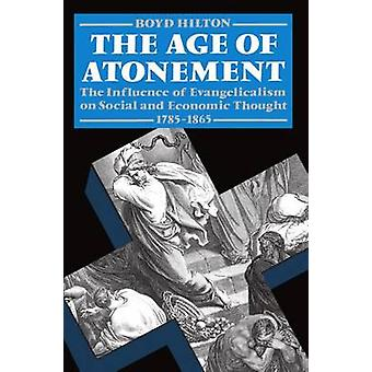 Age of Atonement The Influence of Evangelicalism on Social and Economic Thought 17851865 by Hilton & Boyd