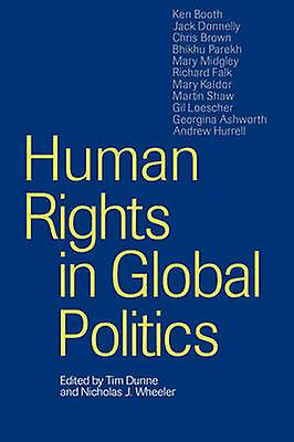 Huhomme Rights in Global Politics by Dunne & Timothy