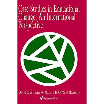 Case Studies in Educational Change An International Perspective by Carter & Kathryn