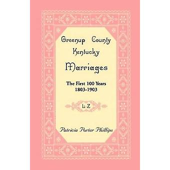 Greenup County Kentucky Marriages The First 100 Years 18031903 LZ by Phillips & Patricia Porter