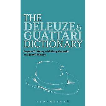 The Deleuze and Guattari Dictionary by Young & Eugene B.