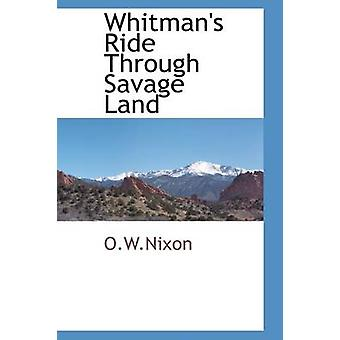 Whitmans Ride Through Savage Land by O.W.Nixon