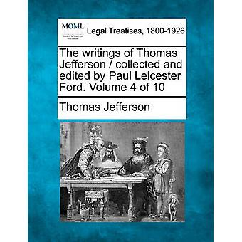 The writings of Thomas Jefferson  collected and edited by Paul Leicester Ford. Volume 4 of 10 by Jefferson & Thomas