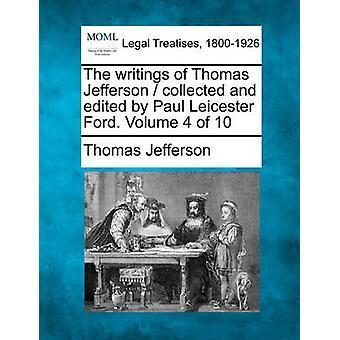 Av Thomas Jefferson skrifter samlade och redigerad av Paul Leicester Ford. Volym 4 av 10 av Jefferson & Thomas