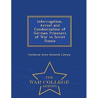 Verhör Verhaftung und Verurteilung von deutschen Kriegsgefangenen im sowjetischen Russland Krieg College-Serie von kombinierte Arme Forschungsbibliothek