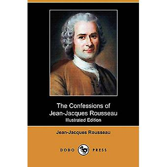 The Confessions of JeanJacques Rousseau Illustrated Edition Dodo Press by Rousseau & Jean Jacques