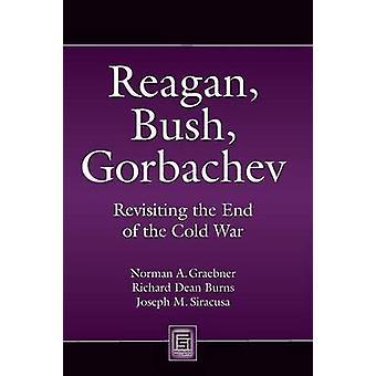 Reagan-Bush-Gorbatschow Wiederaufgreifen das Ende des Kalten Krieges durch Graebner & Norman