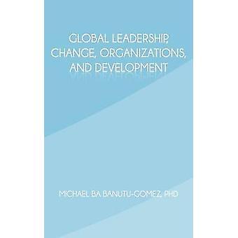 Global Leadership Change Organisationen und Entwicklung von BanutuGomez PhD & Michael Ba