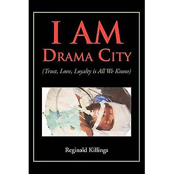 I Am Drama City Trust Love Loyalty Is All We Know by Killings & Reginald