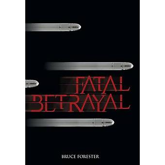 Fatal Betrayal by Forester & Bruce