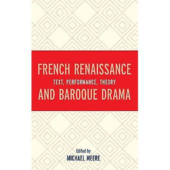 French Renaissance and Baroque Drama Text Performance Theory by Meere & Michael