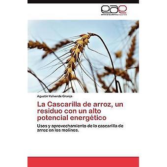 La Cascarilla de Arroz Un Residuo Con Un Alto Potencial Energetico di Valverde Granja & Agust N.