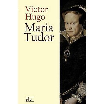 Maria Tudor by Hugo & Victor