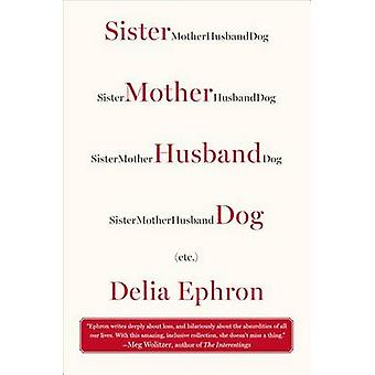 Sister Mother Husband Dog - Etc. by Delia Ephron - 9780142181096 Book