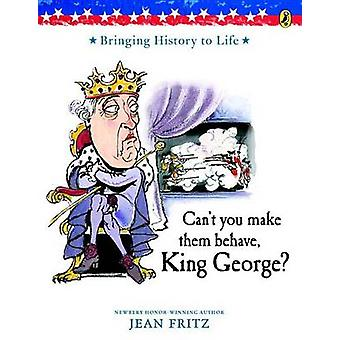 Can't You Make Them Behave - King George? by Jean Fritz - Tomie DePao